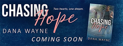 Chasing Hope by Dana Wayne--Coming Soon!
