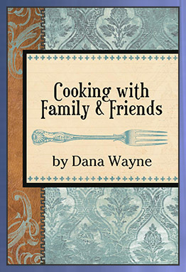 Cooking with Family and Friends by Dana Wayne