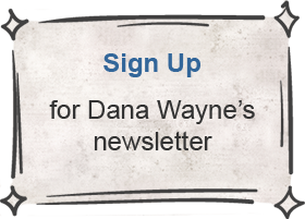 Sign up for Dana Wayne's newsletter
